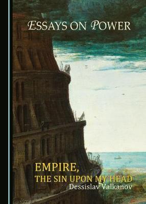 Essays on Power: Empire, the Sin upon My Head (Hardback)