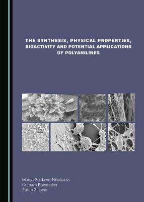 The Synthesis, Physical Properties, Bioactivity and Potential Applications of Polyanilines (Hardback)