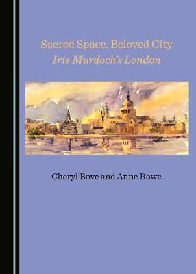 Sacred Space, Beloved City: Iris Murdoch's London (Paperback)