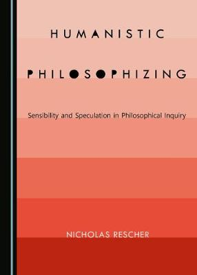 Humanistic Philosophizing: Sensibility and Speculation in Philosophical Inquiry (Hardback)