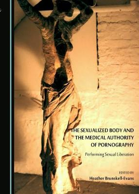 The Sexualized Body and the Medical Authority of Pornography: Performing Sexual Liberation (Paperback)