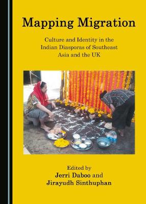 Mapping Migration: Culture and Identity in the Indian Diasporas of Southeast Asia and the UK (Hardback)