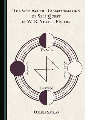 The Gyroscopic Transformation of Self Quest in W. B. Yeats's Poetry (Hardback)