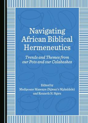 Navigating African Biblical Hermeneutics: Trends and Themes from our Pots and our Calabashes (Hardback)