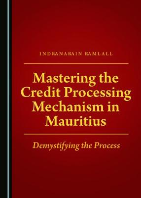 Mastering the Credit Processing Mechanism in Mauritius: Demystifying the Process (Hardback)