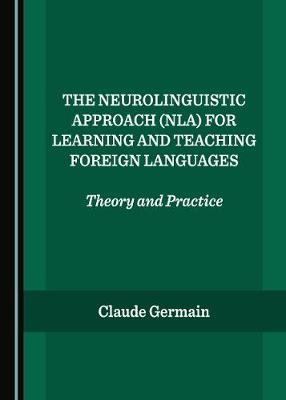 The Neurolinguistic Approach (NLA) for Learning and Teaching Foreign Languages: Theory and Practice (Hardback)