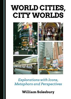 World Cities, City Worlds: Explorations with Icons, Metaphors and Perspectives (Hardback)