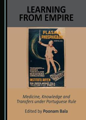 Learning from Empire: Medicine, Knowledge and Transfers under Portuguese Rule (Hardback)
