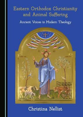 Eastern Orthodox Christianity and Animal Suffering: Ancient Voices in Modern Theology (Hardback)