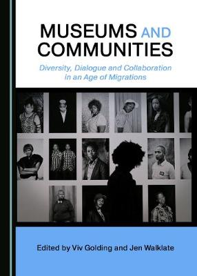 Museums and Communities: Diversity, Dialogue and Collaboration in an Age of Migrations (Hardback)