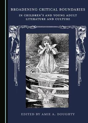 Broadening Critical Boundaries in Children's and Young Adult Literature and Culture (Hardback)