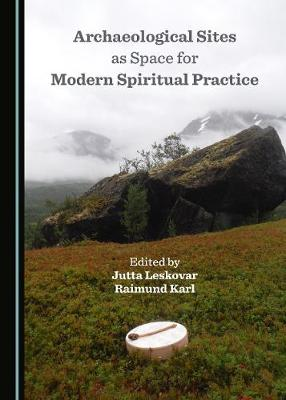 Archaeological Sites as Space for Modern Spiritual Practice (Hardback)