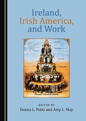 Ireland, Irish America, and Work (Hardback)