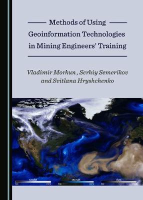 Methods of Using Geoinformation Technologies in Mining Engineers' Training (Hardback)