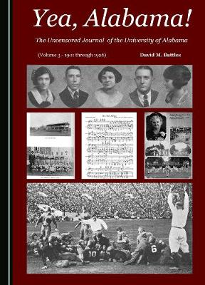 Yea, Alabama! The Uncensored Journal of the University of Alabama (Volume 3 - 1901 through 1926) (Paperback)