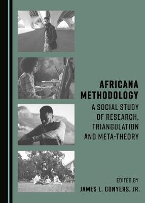 Africana Methodology: A Social Study of Research, Triangulation and Meta-theory (Hardback)