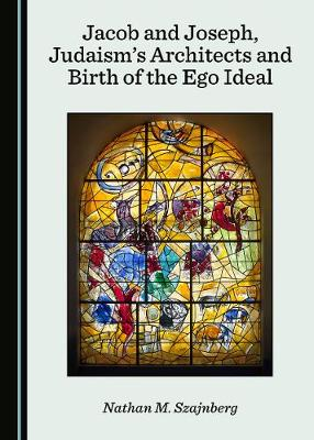 Jacob and Joseph, Judaism's Architects and Birth of the Ego Ideal (Hardback)