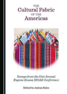 The Cultural Fabric of the Americas: Essays from the 21st Annual Eugene Scassa MOAS Conference (Hardback)