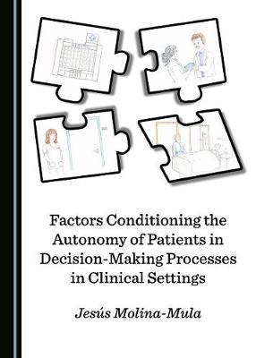Factors Conditioning the Autonomy of Patients in Decision-Making Processes in Clinical Settings (Hardback)