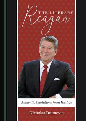 The Literary Reagan: Authentic Quotations from His Life (Hardback)