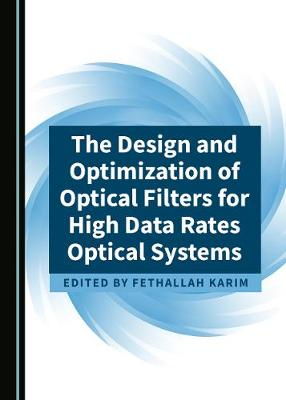 The Design and Optimization of Optical Filters for High Data Rates Optical Systems (Hardback)