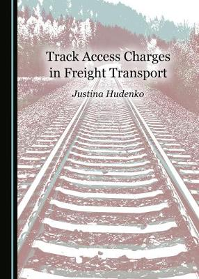 Track Access Charges in Freight Transport (Hardback)