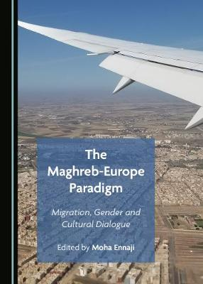 The Maghreb-Europe Paradigm: Migration, Gender and Cultural Dialogue (Hardback)
