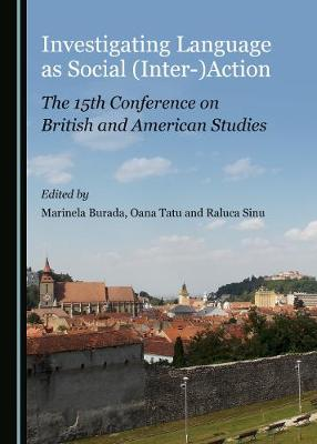 Investigating Language as Social (Inter-)Action: The 15th Conference on British and American Studies (Hardback)