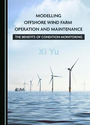 Modelling Offshore Wind Farm Operation and Maintenance: The Benefits of Condition Monitoring (Hardback)