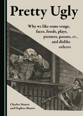 Pretty Ugly: Why We Like Some Songs, Faces, Foods, Plays, Pictures, Poems, Etc., and Dislike Others (Hardback)
