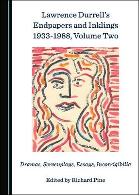 Lawrence Durrell's Endpapers and Inklings 1933-1988, Volume Two: Dramas, Screenplays, Essays, Incorrigibilia (Hardback)