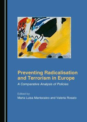 Preventing Radicalisation and Terrorism in Europe: A Comparative Analysis of Policies (Hardback)