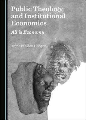 Public Theology and Institutional Economics: All is Economy (Hardback)