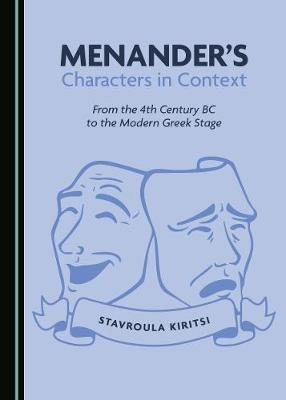 Menander's Characters in Context: From the 4th Century BC to the Modern Greek Stage (Hardback)
