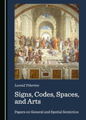 Signs, Codes, Spaces, and Arts: Papers on General and Spatial Semiotics (Hardback)