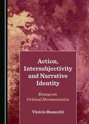 Action, Intersubjectivity and Narrative Identity: Essays on Critical Hermeneutics (Hardback)