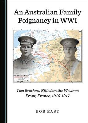 An Australian Family Poignancy in WWI: Two Brothers Killed on the Western Front, France, 1916-1917 (Hardback)