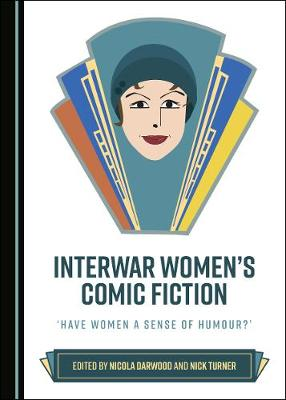 Interwar Women's Comic Fiction: 'Have Women a Sense of Humour?' (Hardback)