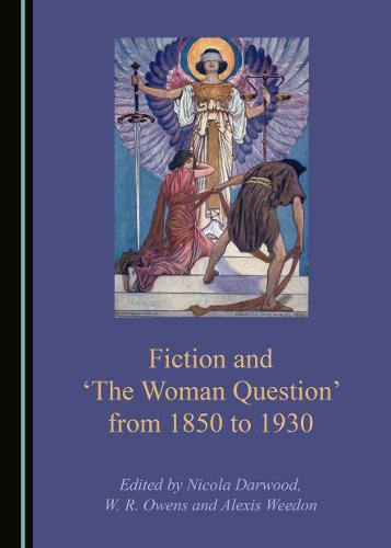 Fiction and 'The Woman Question' from 1850 to 1930 (Hardback)