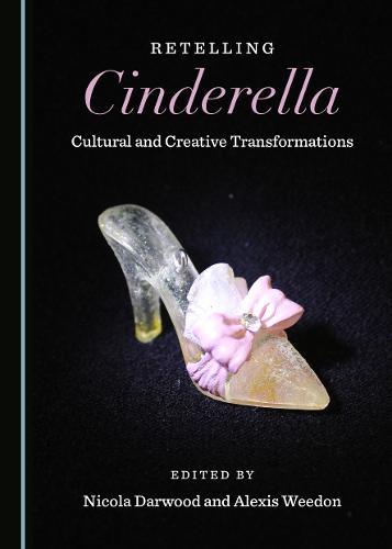 Retelling Cinderella: Cultural and Creative Transformations (Hardback)