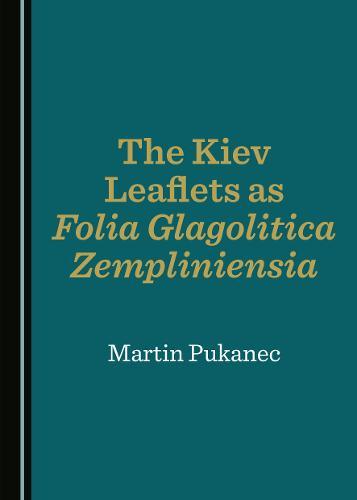 The Kiev Leaflets as Folia Glagolitica Zempliniensia (Hardback)