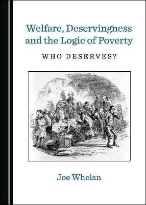 Welfare, Deservingness and the Logic of Poverty: Who Deserves? (Hardback)