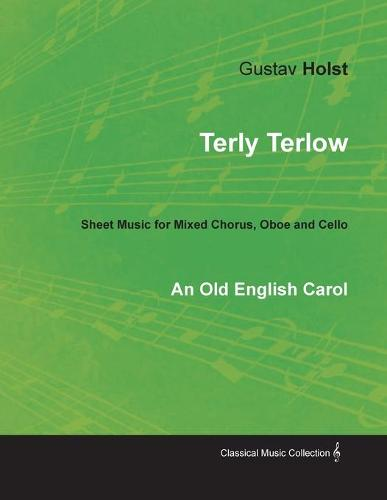 Terly Terlow - An Old English Carol - Sheet Music for Mixed Chorus, Oboe and Cello (Paperback)