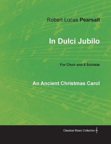 In Dulci Jubilo - An Ancient Christmas Carol for Choir and 8 Soloists (Paperback)
