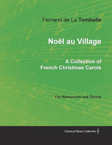 No l Au Village - A Collection of French Christmas Carols for Harmonium and Chorus (Paperback)