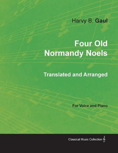 Four Old Normandy Noels Translated and Arranged for Voice and Piano (Paperback)