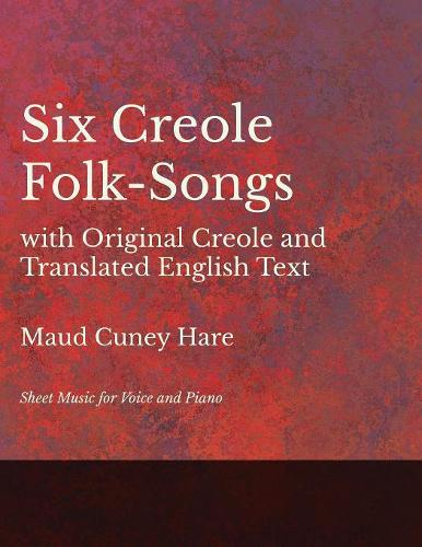 Six Creole Folk-Songs with Original Creole and Translated English Text - Sheet Music for Voice and Piano (Paperback)