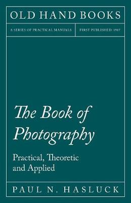 The Book of Photography - Practical, Theoretic and Applied (Paperback)