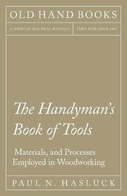 The Handyman's Book of Tools, Materials, and Processes Employed in Woodworking (Paperback)