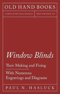 Window Blinds - Their Making and Fixing - With Numerous Engravings and Diagrams (Paperback)
